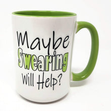 Load image into Gallery viewer, 15 oz Extra Large Coffee Mug - Maybe Swearing Will Help?