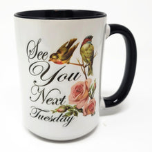 "Load image into Gallery viewer, Extra Large 15 Oz Mug -""See You Next Tuesday"" Choose Your Color"