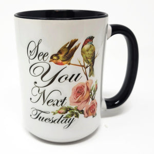 "Extra Large 15 Oz Mug -""See You Next Tuesday"" Choose Your Color"