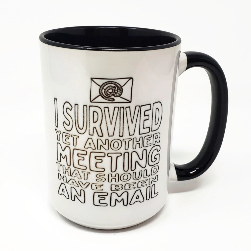 15 oz Extra Large Coffee Mug - I Survived Another Email That Should Have Been an Email