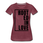 Rooted in Love / Perfectly Basic Women's Tee / Black Graphic - heather burgundy