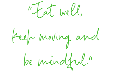 Eat well, keep moving and be mindful