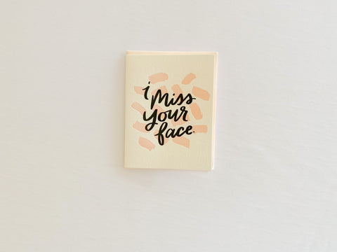 I miss your face -  Dahlia Press Greeting Card