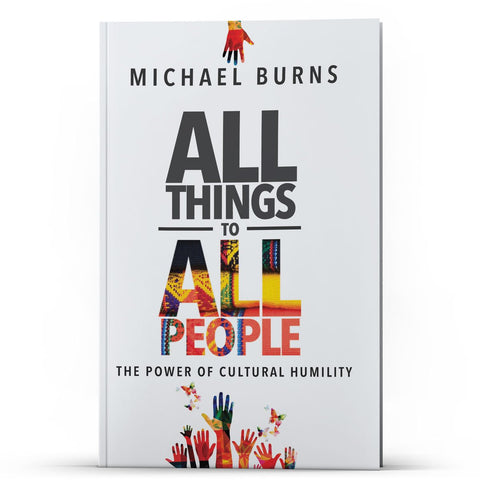All Things to All People: The Power of Cultural Humility - MichaelBurnsTeachingMinistry