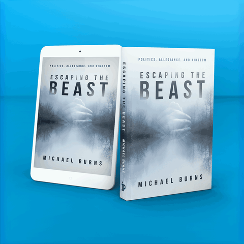 Escaping the Beast: Politics, Allegiance, and Kingdom Kindle - MichaelBurnsTeachingMinistry