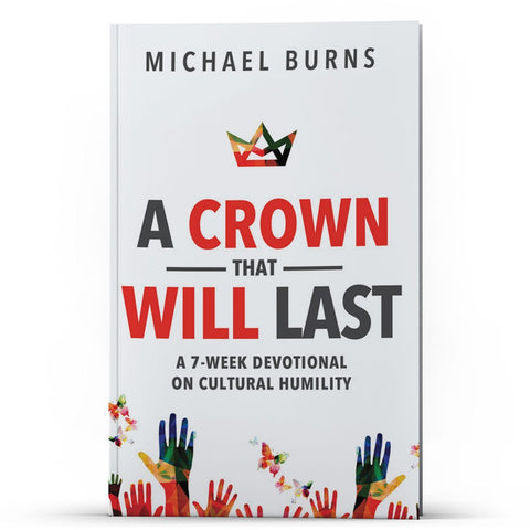 A Crown That Will Last: Seven Week Devotional on Cultural Humility - MichaelBurnsTeachingMinistry