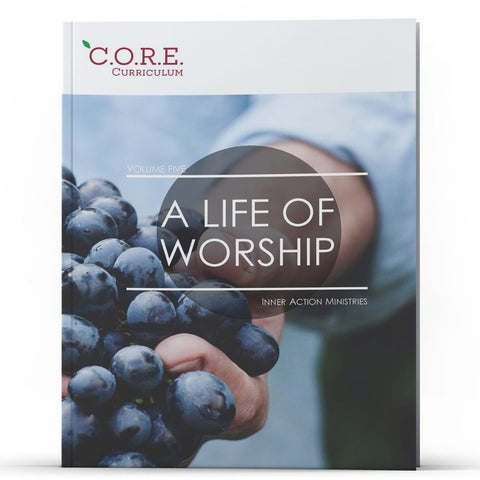 CORE Curriculum Volume 5: A Life of Worship - MichaelBurnsTeachingMinistry