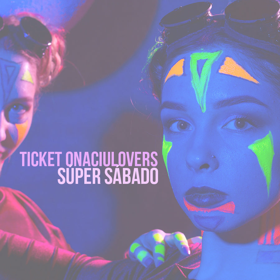 Ticket Sábado ONACIULOVERS
