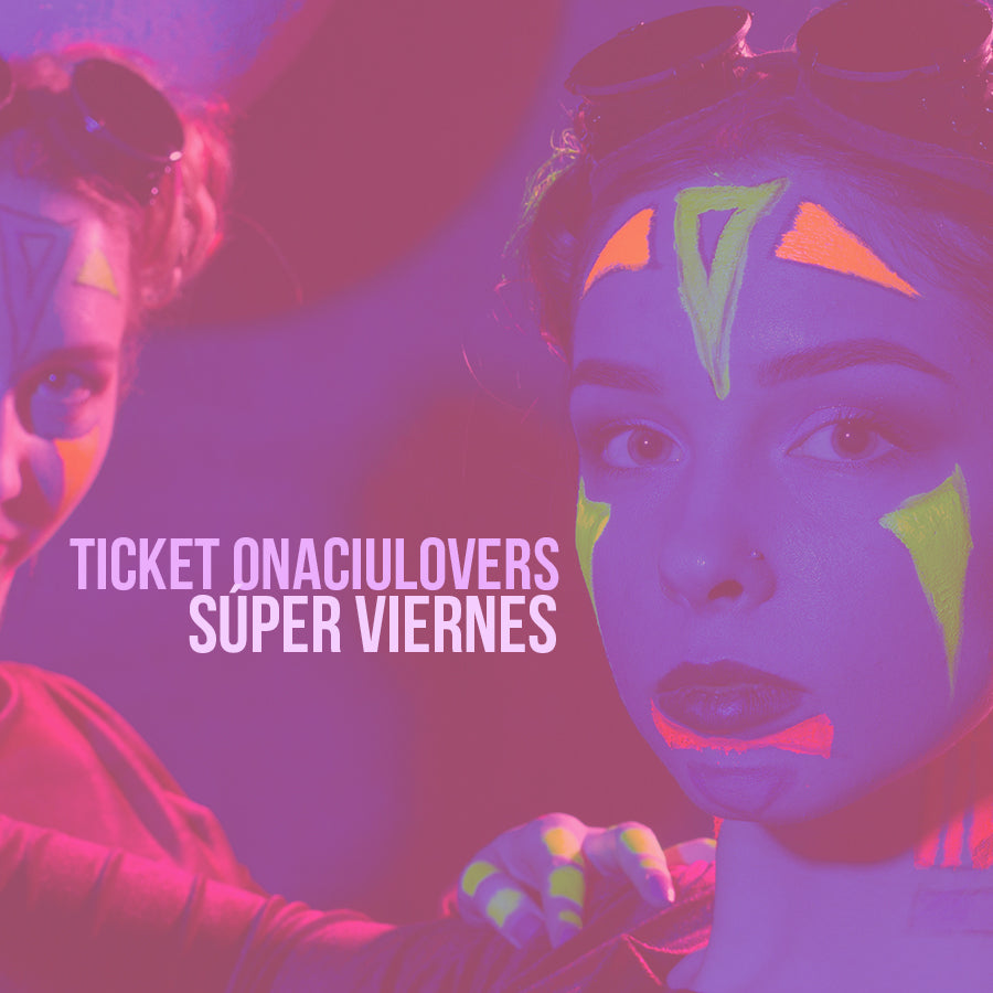 Ticket Viernes ONACIULOVERS