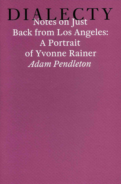 Adam Pendleton, Dialecty: Notes on Just Back from Los Angeles: A Portrait of Yvonne Rainer