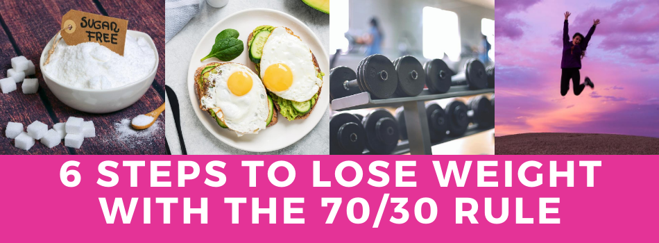6 STEPS TO LOSE WEIGHT WITH THE 70/30 RULE