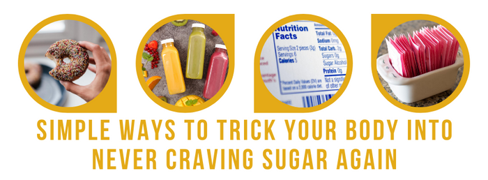 Simple Ways To Trick Your Body Into Never Craving Sugar Again