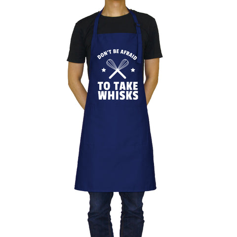 Don't Be Afraid to Take Whisks - Funny Aprons