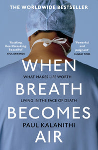 When Breath Becomes Air by Paul Kalanithi (Paperback)