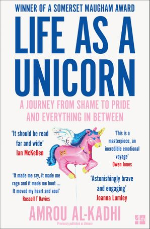 Life as a Unicorn: A Journey from Shame to Pride and Everything in Between by Amrou Al-Kadhi