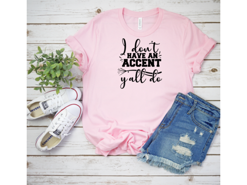I Don't Have An Accent, Ya'll Do T-Shirt