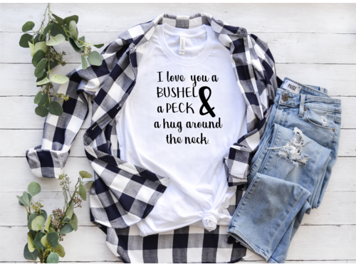 I Love You A Bushel & A Peck t-shirt