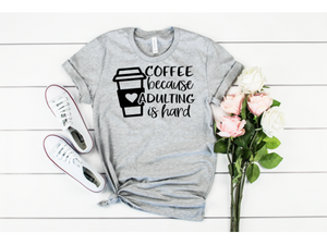 Coffee Because Adulting Is Hard T-Shirt