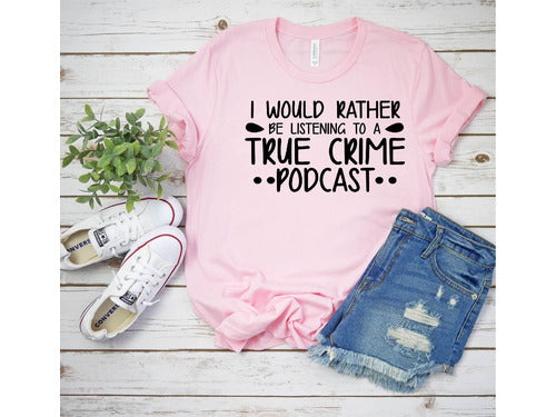 I Would Rather Be Listening To A True Crime Podcast