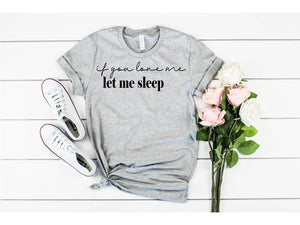 If You Love Me, Let Me Sleep T-Shirt