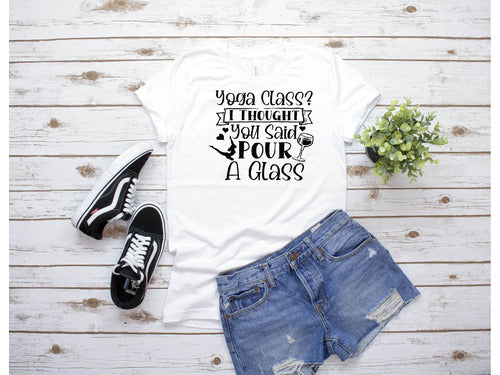 Yoga Class T-Shirt, I Thought You Said Pour A Glass