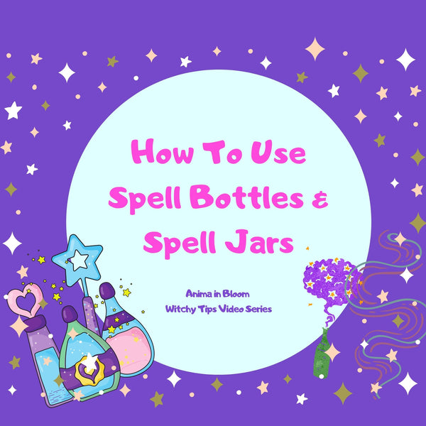How To Use Spell Bottles and Spell Jars