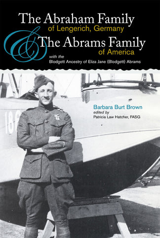 The Abraham Family of Lengerich Germany and the Abrams Family of America with the Blodgett Ancestry of Eliza Jane (Blodgett) Abrams