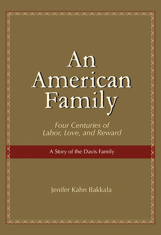 An American Family: Four Centuries of Labor, Love, and Reward—A Story of the Davis Family