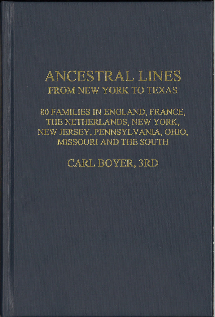 Ancestral Lines From New York to Texas: 80 Families in England, France, The Netherlands, New York, New Jersey, Pennsylvania, Ohio, Missouri & The South