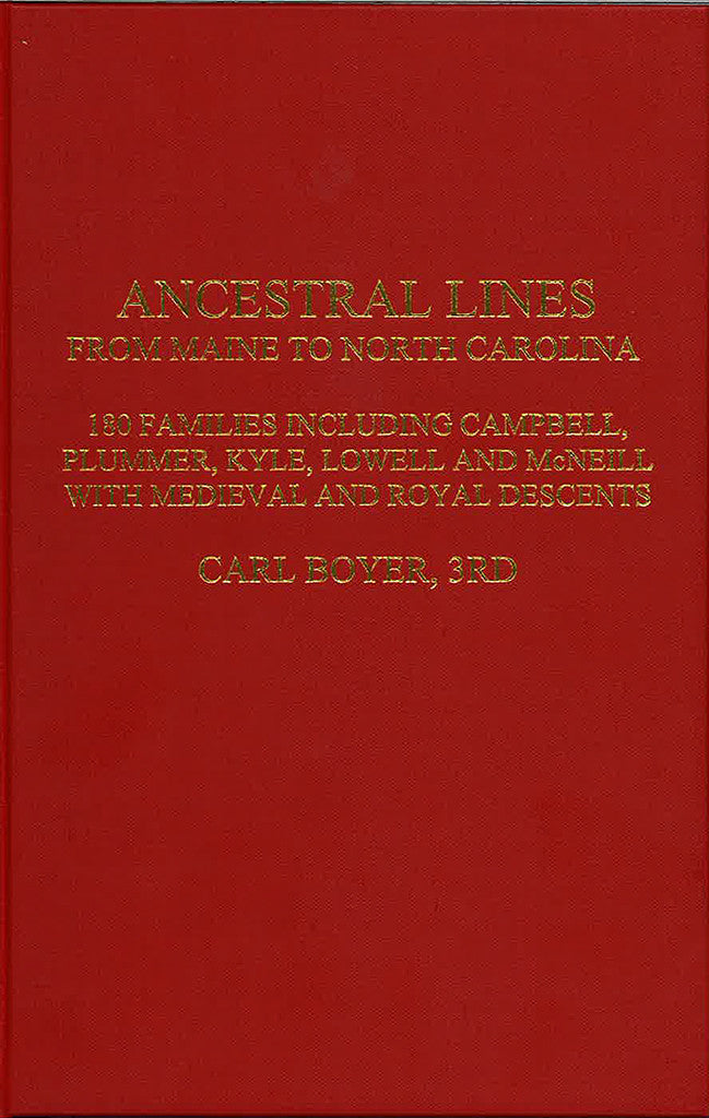 Ancestral Lines from Maine to North Carolina: 180 Families including Campbell, Plummer, Kyle, Lowell and McNeill, with Medieval and Royal Descents