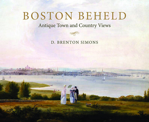 Boston Beheld: Antique Town and Country Views
