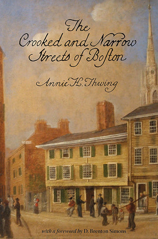 The Crooked and Narrow Streets of the Town of Boston 1630-1822