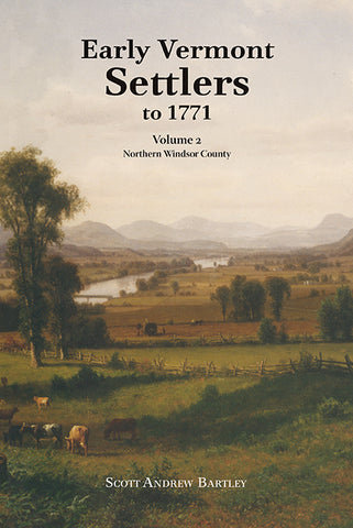 Early Vermont Settlers to 1771: Vol. 2—Northern Windsor County