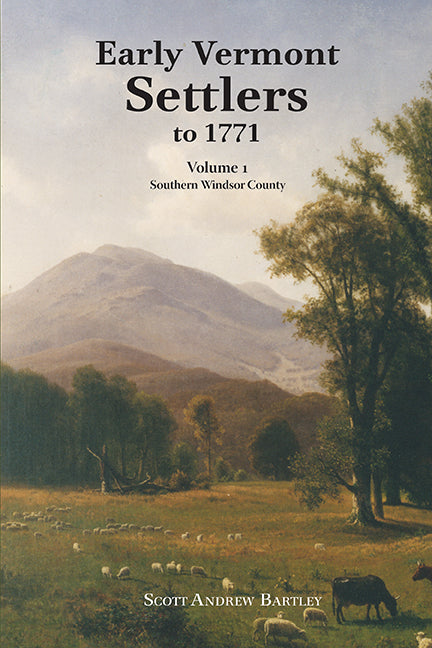 Early Vermont Settlers to 1771: Vol. 1—Southern Windsor County