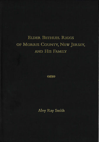 Elder Bethuel Riggs (1757–1835) of Morris County New Jersey and His Family Through Five Generations