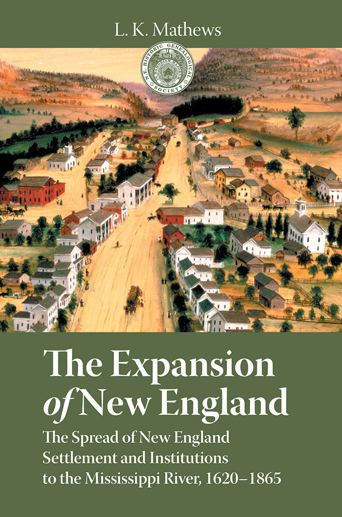 The Expansion of New England The Spread of New England Settlement and Institutions to the Mississippi River, 1620–1865