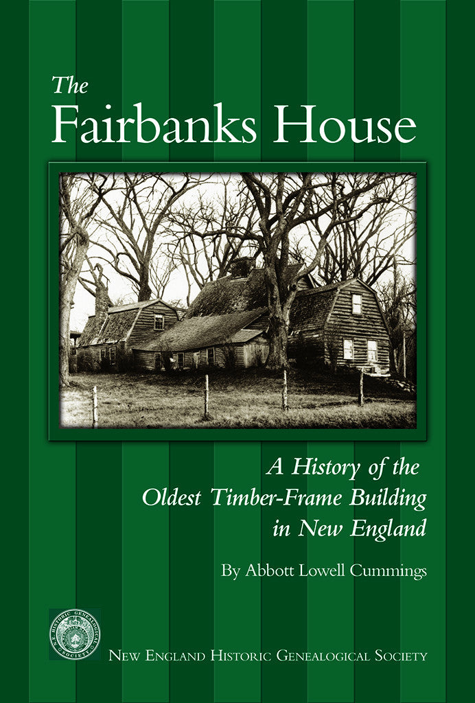 The Fairbanks House: A History of the Oldest Timber-Frame Building in New England 2nd ed.
