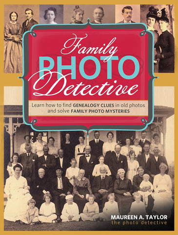 Family Photo Detective Learn How to Find Genealogy Clues in Old Photos and Solve Family Photo Mysteries