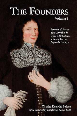 The Founders: Portraits of Persons Born Abroad Who Came to the Colonies in North America Before the Year 1701