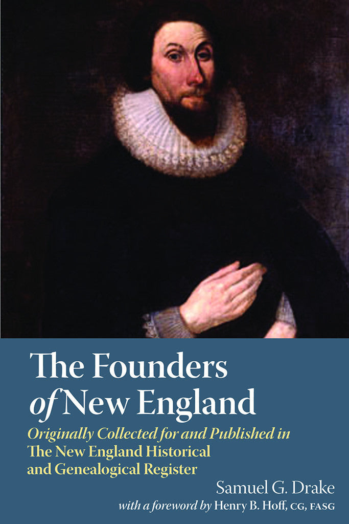 The Founders of New England: Originally Collected and Published in the New England Historic and Genealogical Register