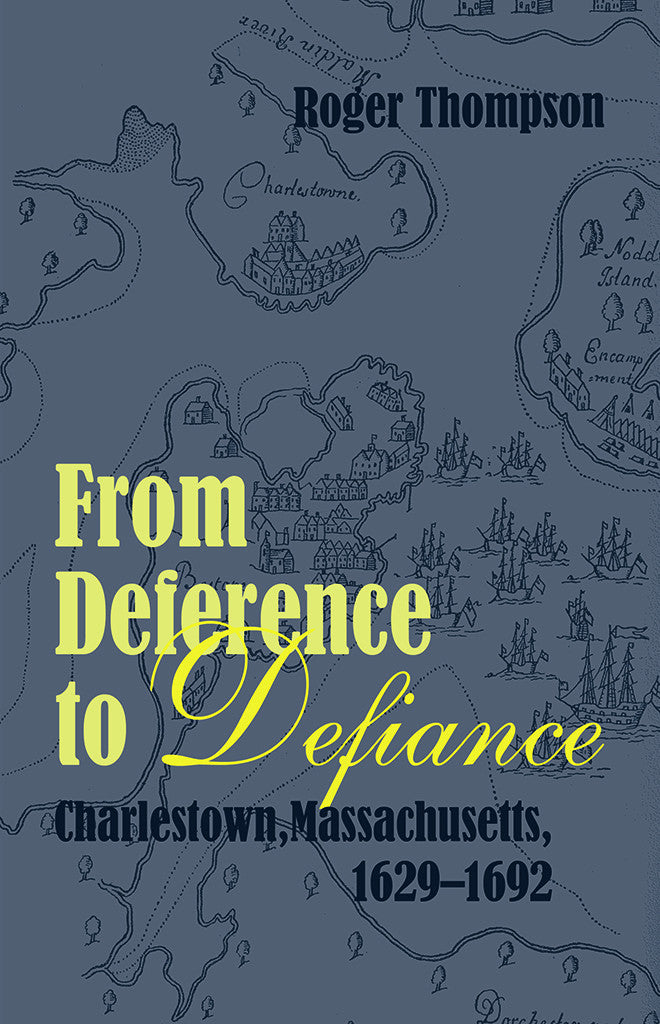 From Deference to Defiance Charlestown, Massachusetts, 1629–1692