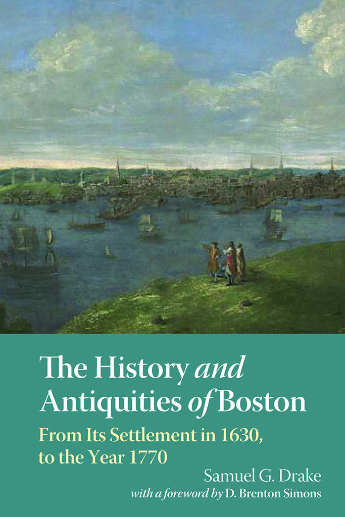 The History and Antiquities of Boston, From Its Settlement in 1630 to the Year 1770