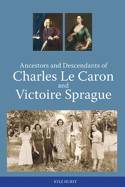 Ancestors and Descendants of Charles Le Caron and Victoire Sprague