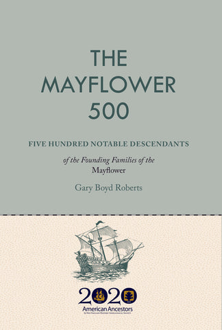 The Mayflower 500: Five Hundred Notable Descendants of the Founding Families of the Mayflower