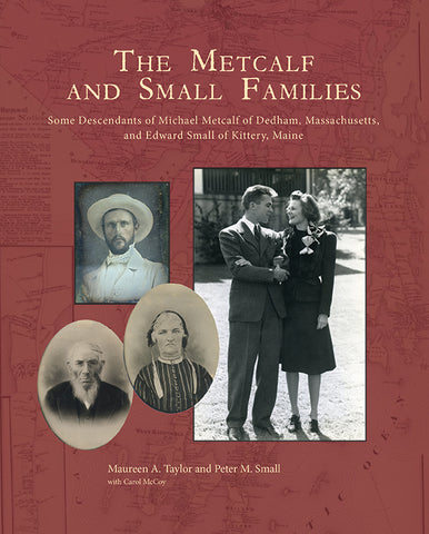 The Metcalf and Small Families: Some Descendants of Michael Metcalf of Dedham, Massachusetts, and Edward Small of Kittery, Maine