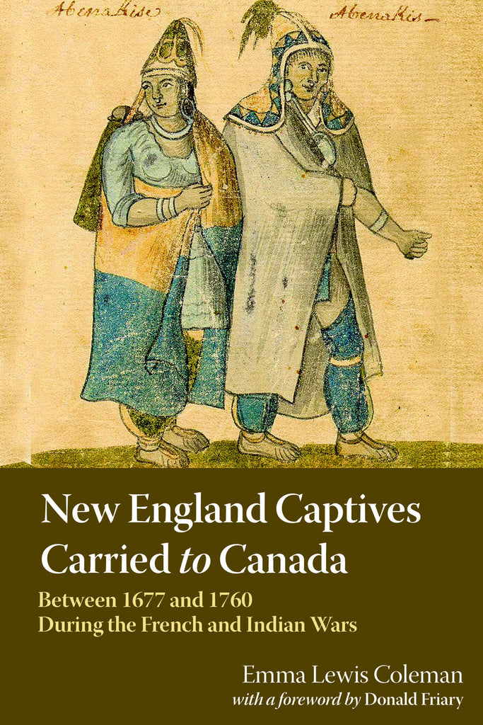New England Captives Carried to Canada Between 1677 and 1760 During the French and Indian Wars