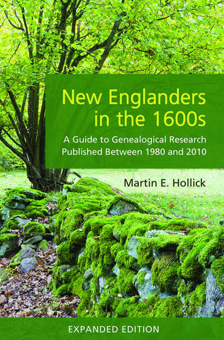 New Englanders in the 1600s: A Guide to Genealogical Research Published Between 1980 and 2010 (Expanded Edition)
