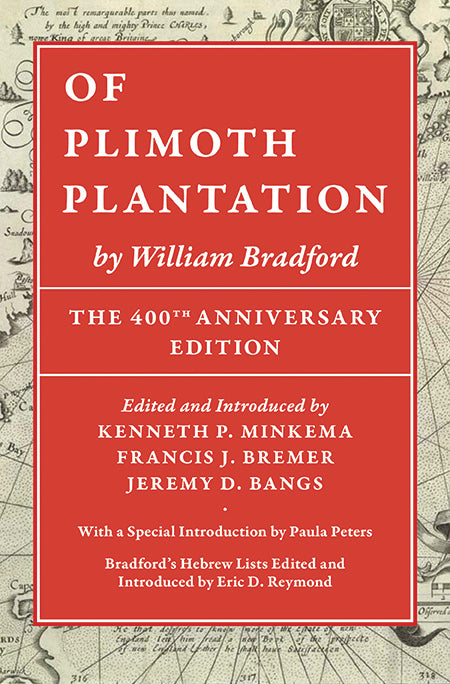 Of Plimoth Plantation by William Bradford: The 400th Anniversary Edition