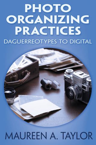 Photo Organizing Practices: Daguerreotypes to Digital
