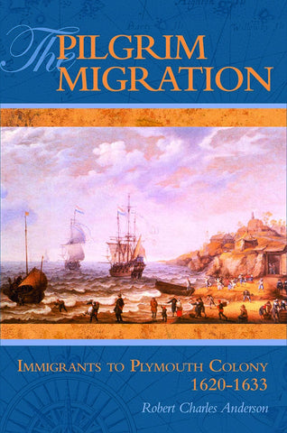 The Pilgrim Migration: Immigrants to Plymouth Colony, 1620-1633